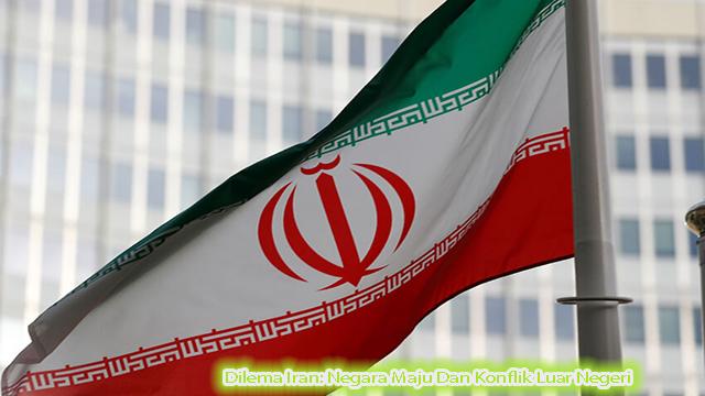 Dilema Iran: Negara Maju Dan Konflik Luar Negeri