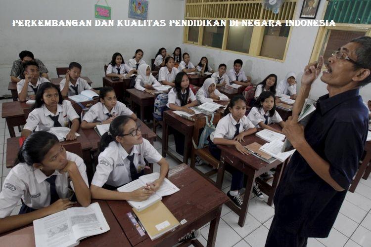 Perkembangan dan Kualitas Pendidikan Di Negara Indonesia